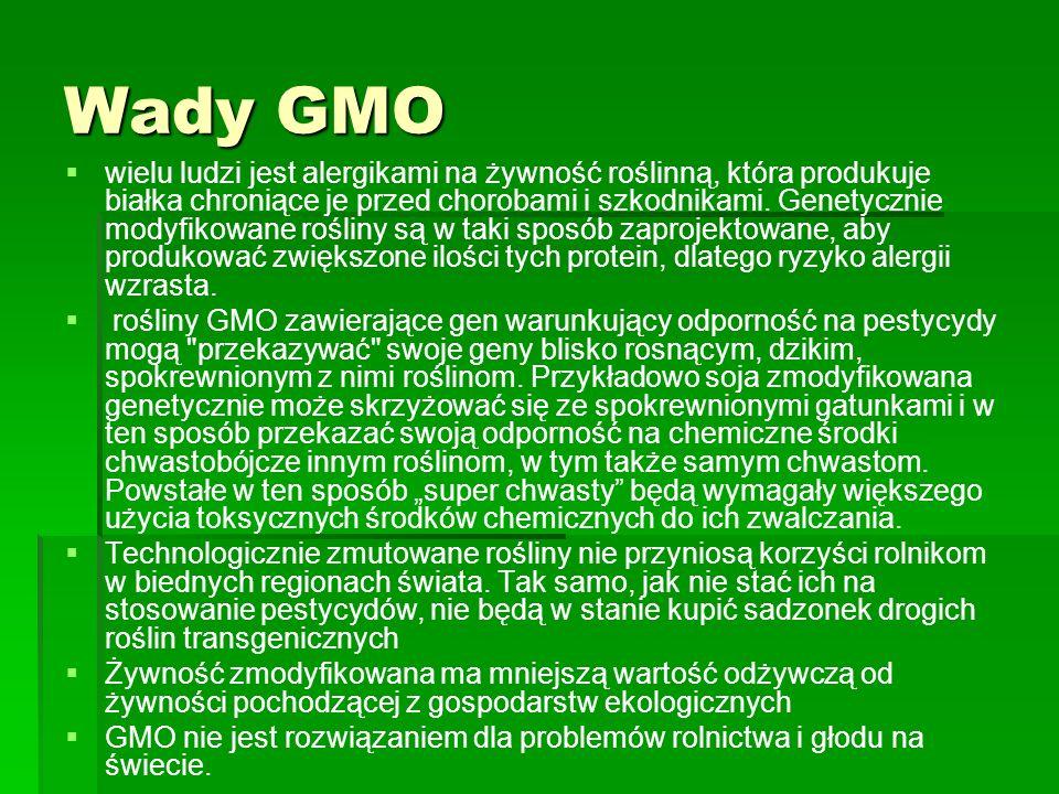 Wady GMO   wielu ludzi jest alergikami na żywność roślinną, która produkuje białka chroniące je przed chorobami i szkodnikami. Genetycznie modyfikow