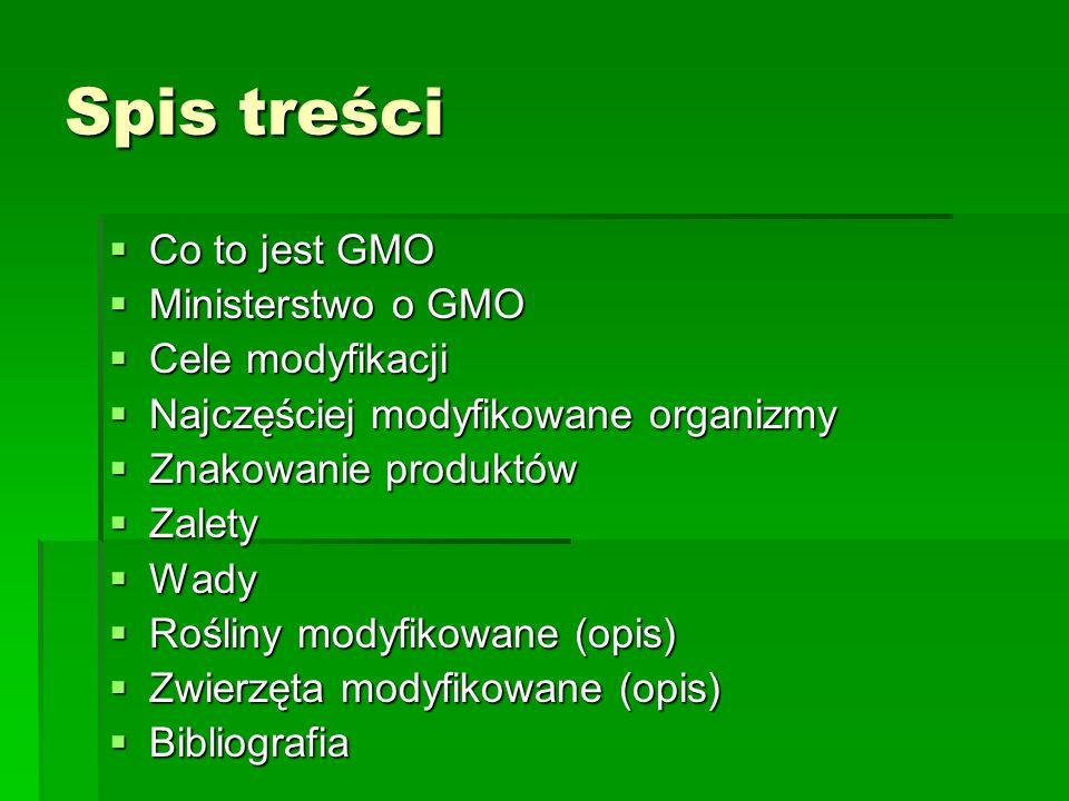 Spis treści  Co to jest GMO  Ministerstwo o GMO  Cele modyfikacji  Najczęściej modyfikowane organizmy  Znakowanie produktów  Zalety  Wady  Roś