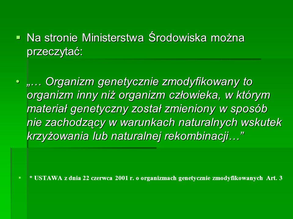 """ Na stronie Ministerstwa Środowiska można przeczytać: """"… Organizm genetycznie zmodyfikowany to organizm inny niż organizm człowieka, w którym materia"""