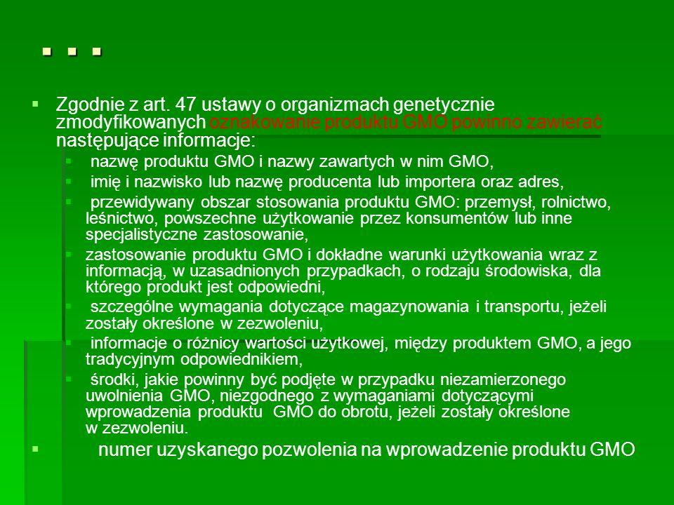 ...   Zgodnie z art. 47 ustawy o organizmach genetycznie zmodyfikowanych oznakowanie produktu GMO powinno zawierać następujące informacje:   nazwę