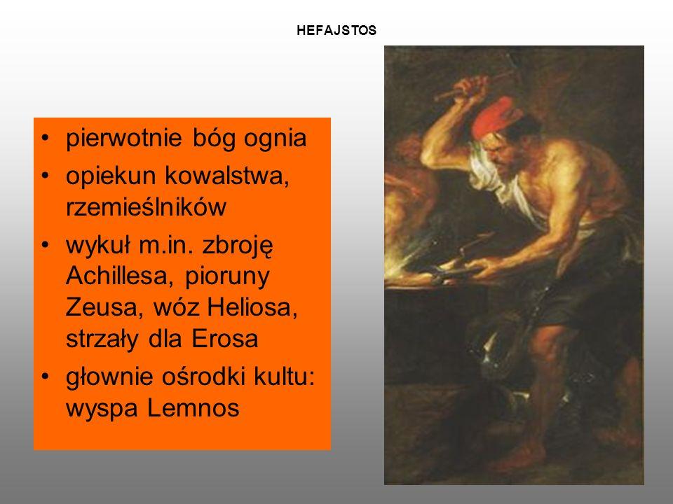 HEFAJSTOS pierwotnie bóg ognia opiekun kowalstwa, rzemieślników wykuł m.in.