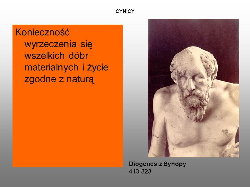 CYNICY Konieczność wyrzeczenia się wszelkich dóbr materialnych i życie zgodne z naturą Diogenes z Synopy 413-323