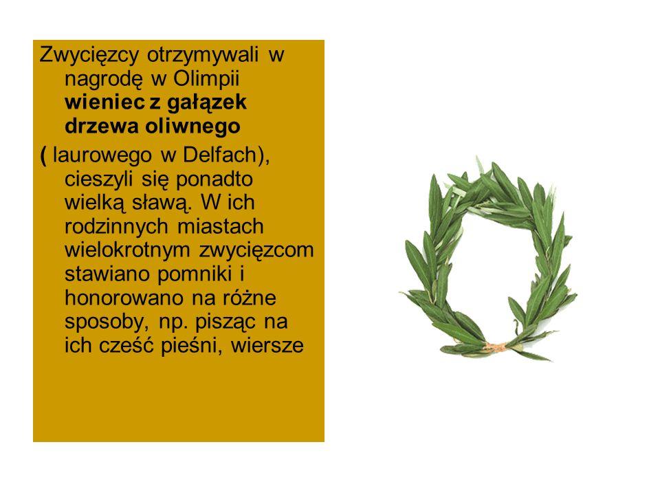 Zwycięzcy otrzymywali w nagrodę w Olimpii wieniec z gałązek drzewa oliwnego ( laurowego w Delfach), cieszyli się ponadto wielką sławą.