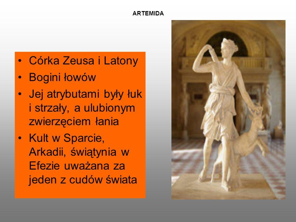 ARTEMIDA Córka Zeusa i Latony Bogini łowów Jej atrybutami były łuk i strzały, a ulubionym zwierzęciem łania Kult w Sparcie, Arkadii, świątynia w Efezie uważana za jeden z cudów świata