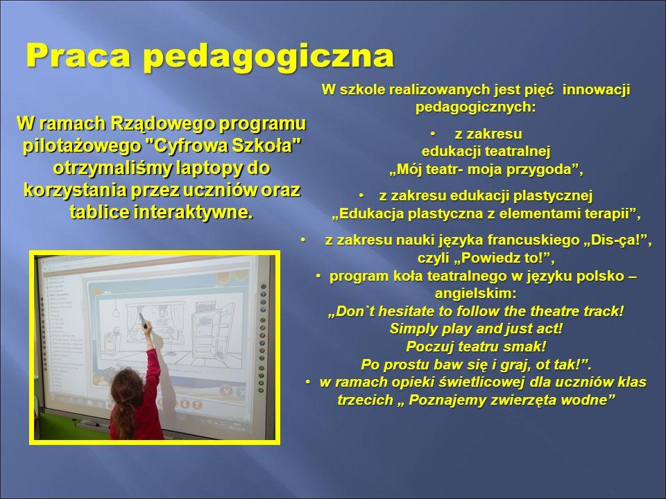 Praca pedagogiczna W ramach Rządowego programu pilotażowego Cyfrowa Szkoła otrzymaliśmy laptopy do korzystania przez uczniów oraz tablice interaktywne.