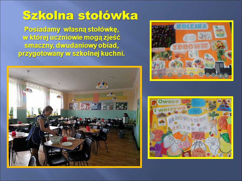 Posiadamy własną stołówkę, w której uczniowie mogą zjeść smaczny, dwudaniowy obiad, przygotowany w szkolnej kuchni.