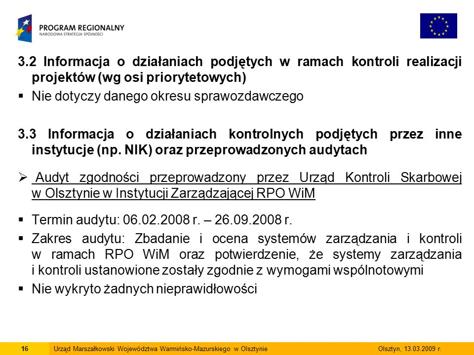 3.2 Informacja o działaniach podjętych w ramach kontroli realizacji projektów (wg osi priorytetowych)  Nie dotyczy danego okresu sprawozdawczego 3.3