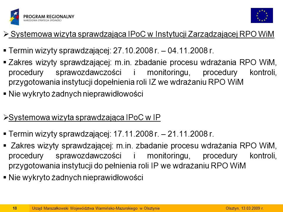  Systemowa wizyta sprawdzająca IPoC w Instytucji Zarządzającej RPO WiM  Termin wizyty sprawdzającej: 27.10.2008 r. – 04.11.2008 r.  Zakres wizyty s