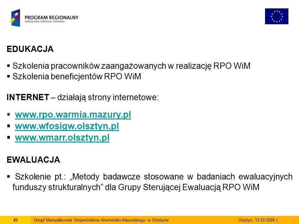 25Urząd Marszałkowski Województwa Warmińsko-Mazurskiego w Olsztynie Olsztyn, 13.03.2009 r. EDUKACJA  Szkolenia pracowników zaangażowanych w realizacj