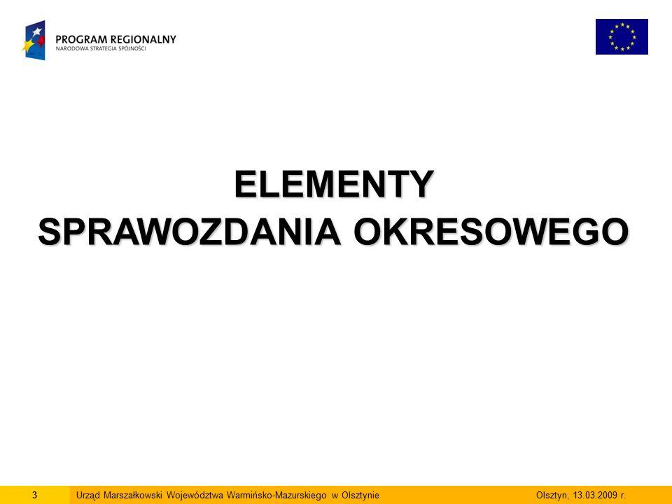 3Urząd Marszałkowski Województwa Warmińsko-Mazurskiego w Olsztynie Olsztyn, 13.03.2009 r.ELEMENTY SPRAWOZDANIA OKRESOWEGO