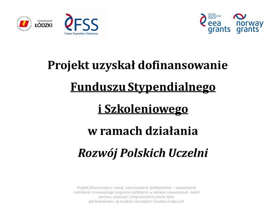 Projekt uzyskał dofinansowanie Funduszu Stypendialnego i Szkoleniowego w ramach działania Rozwój Polskich Uczelni Projekt Zrównoważony rozwój, zrównoważone społeczeństwo – opracowanie i wdrożenie innowacyjnego programu kształcenia w zakresie nowoczesnych metod pomiaru, ewaluacji i prognozowania jakości życia jest finansowany ze środków norweskich i środków krajowych