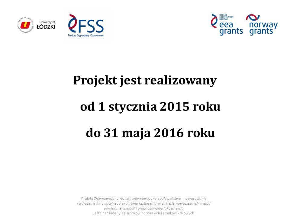 Projekt jest realizowany od 1 stycznia 2015 roku do 31 maja 2016 roku Projekt Zrównoważony rozwój, zrównoważone społeczeństwo – opracowanie i wdrożenie innowacyjnego programu kształcenia w zakresie nowoczesnych metod pomiaru, ewaluacji i prognozowania jakości życia jest finansowany ze środków norweskich i środków krajowych