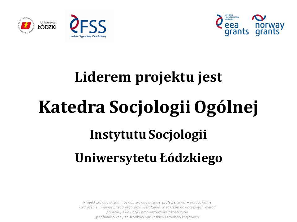 Liderem projektu jest Katedra Socjologii Ogólnej Instytutu Socjologii Uniwersytetu Łódzkiego Projekt Zrównoważony rozwój, zrównoważone społeczeństwo – opracowanie i wdrożenie innowacyjnego programu kształcenia w zakresie nowoczesnych metod pomiaru, ewaluacji i prognozowania jakości życia jest finansowany ze środków norweskich i środków krajowych