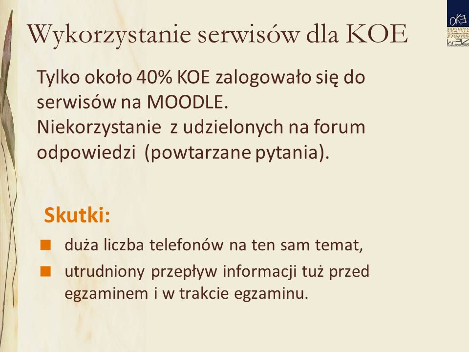 Wykorzystanie serwisów dla KOE  duża liczba telefonów na ten sam temat,  utrudniony przepływ informacji tuż przed egzaminem i w trakcie egzaminu.