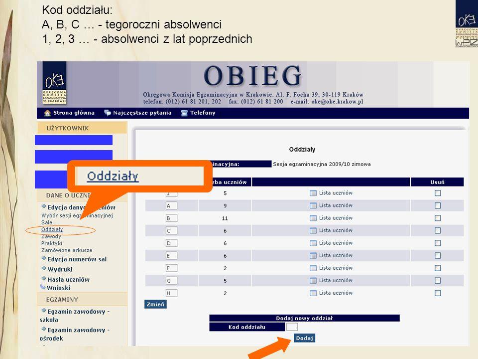 Kod oddziału: A, B, C … - tegoroczni absolwenci 1, 2, 3 … - absolwenci z lat poprzednich