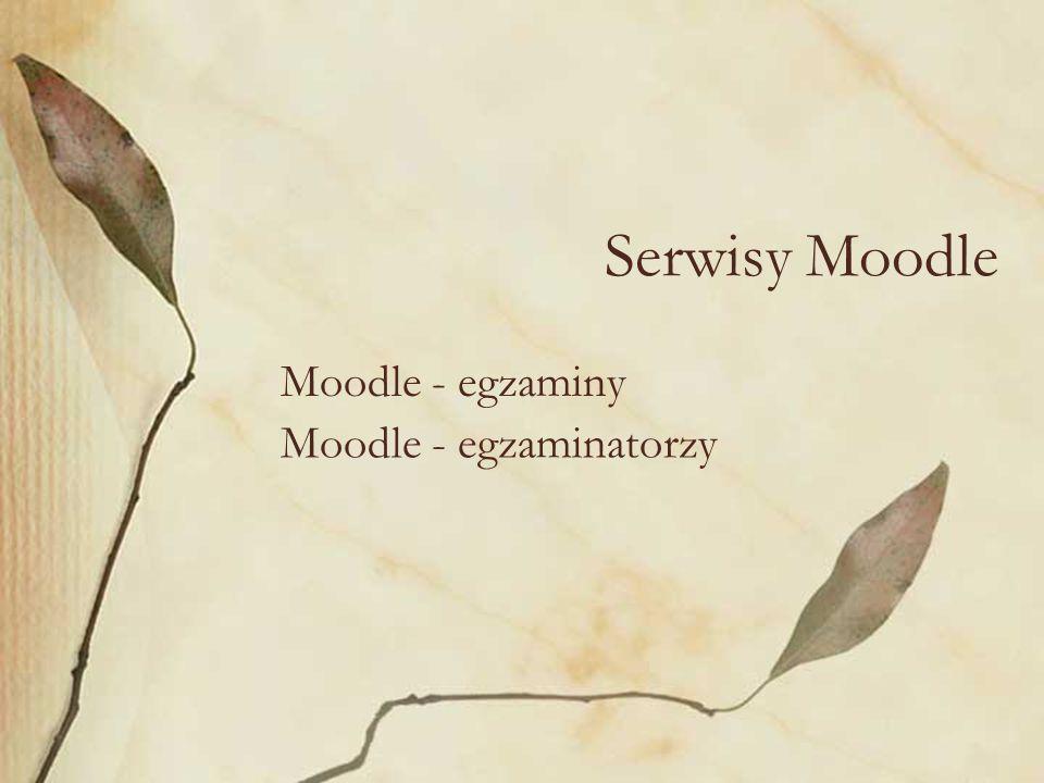 Serwisy Moodle Moodle - egzaminy Moodle - egzaminatorzy