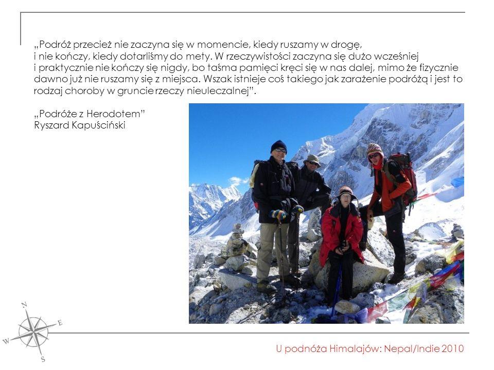 """U podnóża Himalajów: Nepal/Indie 2010 """"Podróż przecież nie zaczyna się w momencie, kiedy ruszamy w drogę, i nie kończy, kiedy dotarliśmy do mety."""