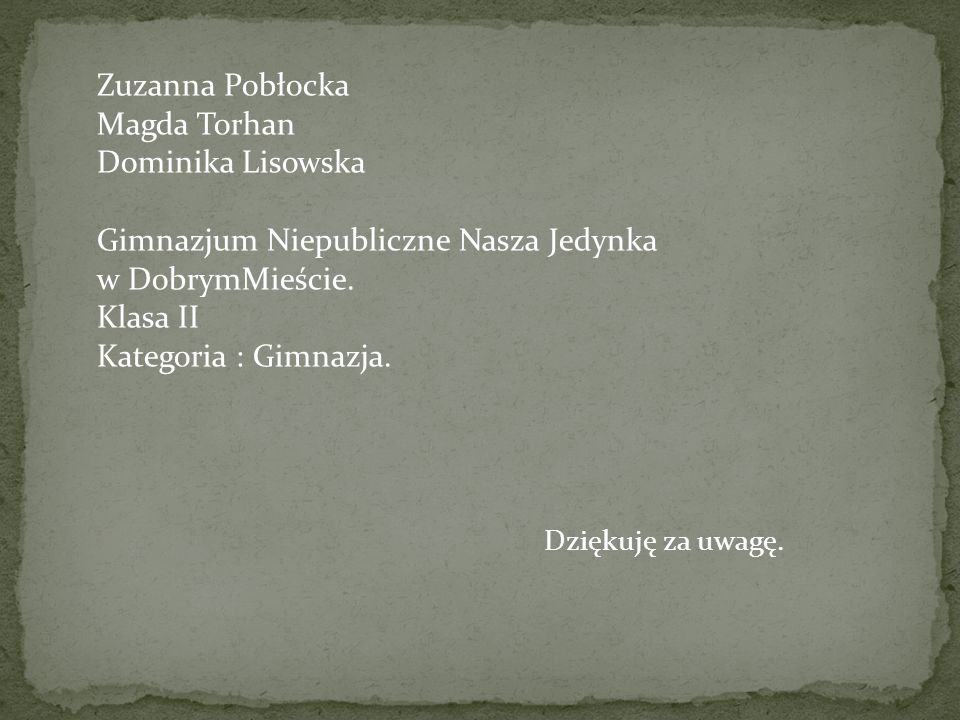 Zuzanna Pobłocka Magda Torhan Dominika Lisowska Gimnazjum Niepubliczne Nasza Jedynka w DobrymMieście.