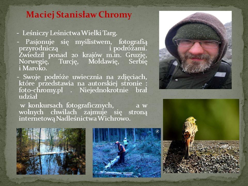 Maciej Stanisław Chromy - Leśniczy Leśnictwa Wielki Targ.