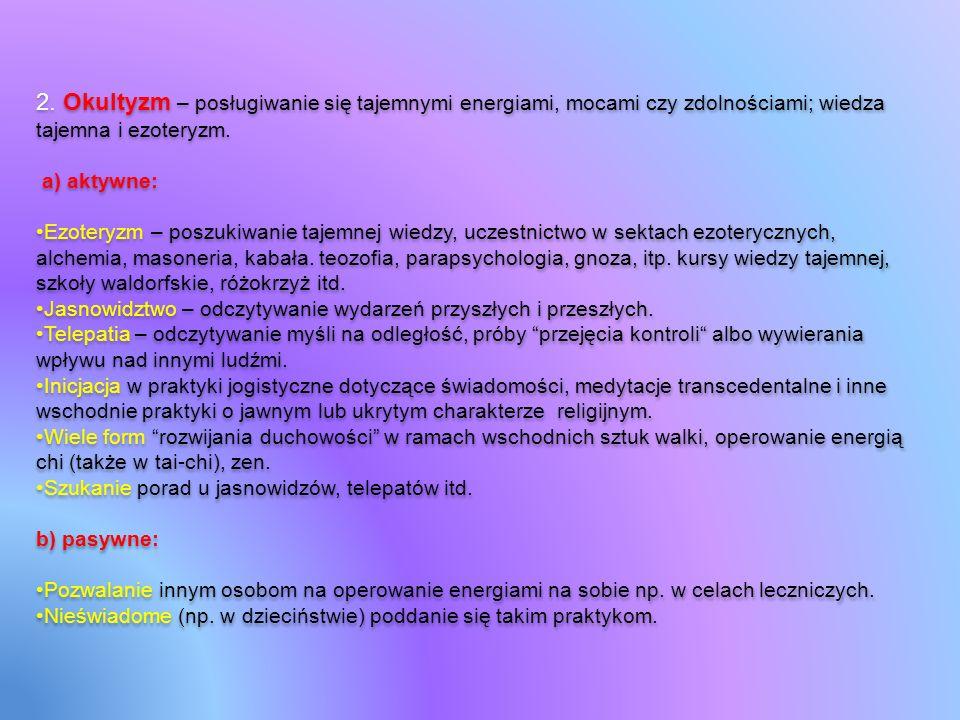 2. Okultyzm – posługiwanie się tajemnymi energiami, mocami czy zdolnościami; wiedza tajemna i ezoteryzm. a) aktywne: Ezoteryzm – poszukiwanie tajemnej