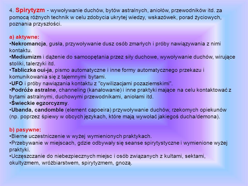 4. Spirytyzm - wywoływanie duchów, bytów astralnych, aniołów, przewodników itd. za pomocą różnych technik w celu zdobycia ukrytej wiedzy, wskazówek, p