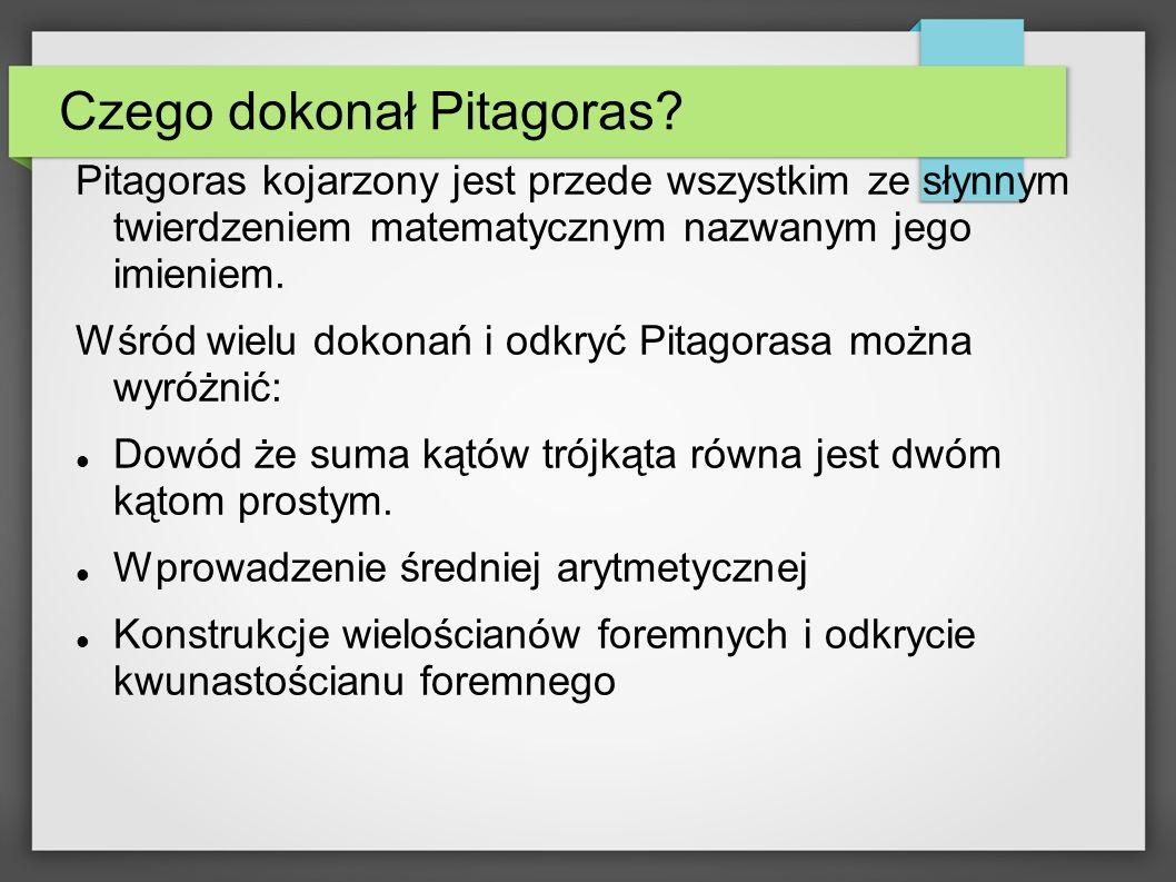 Czego dokonał Pitagoras? Pitagoras kojarzony jest przede wszystkim ze słynnym twierdzeniem matematycznym nazwanym jego imieniem. Wśród wielu dokonań i