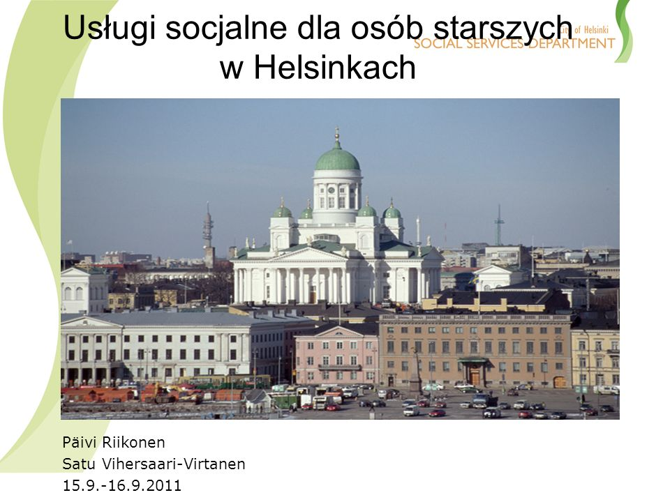 Usługi socjalne dla osób starszych w Helsinkach Päivi Riikonen Satu Vihersaari-Virtanen 15.9.-16.9.2011