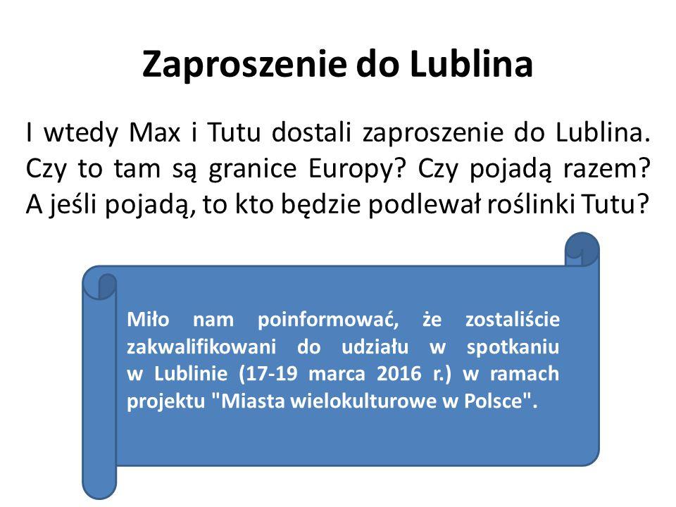 Zaproszenie do Lublina I wtedy Max i Tutu dostali zaproszenie do Lublina.