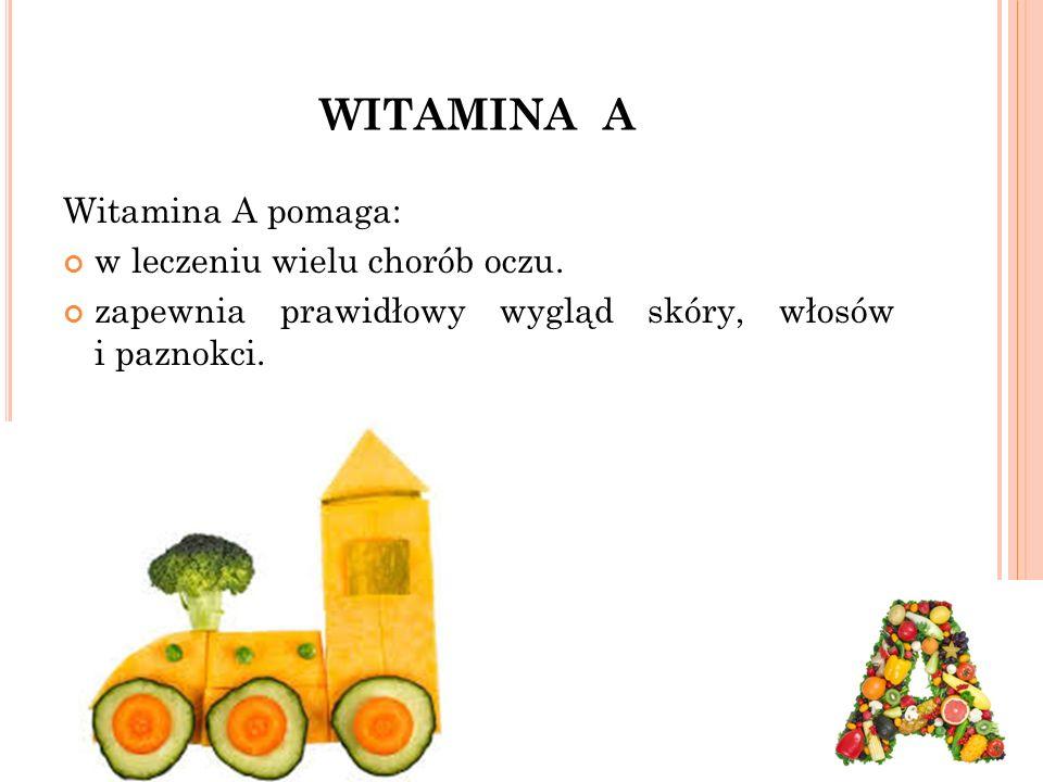 WITAMINA A Witamina A pomaga: w leczeniu wielu chorób oczu.