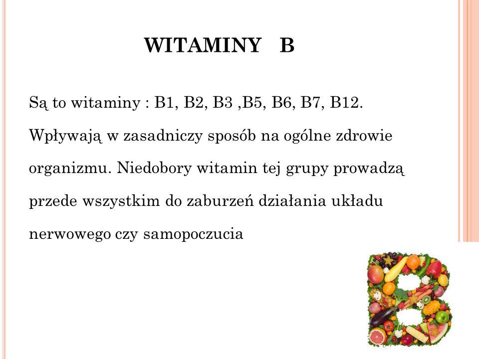 WITAMINY B Są to witaminy : B1, B2, B3,B5, B6, B7, B12.