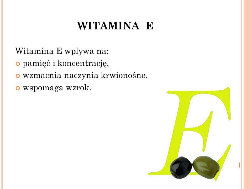 WITAMINA E Witamina E wpływa na: pamięć i koncentrację, wzmacnia naczynia krwionośne, wspomaga wzrok.