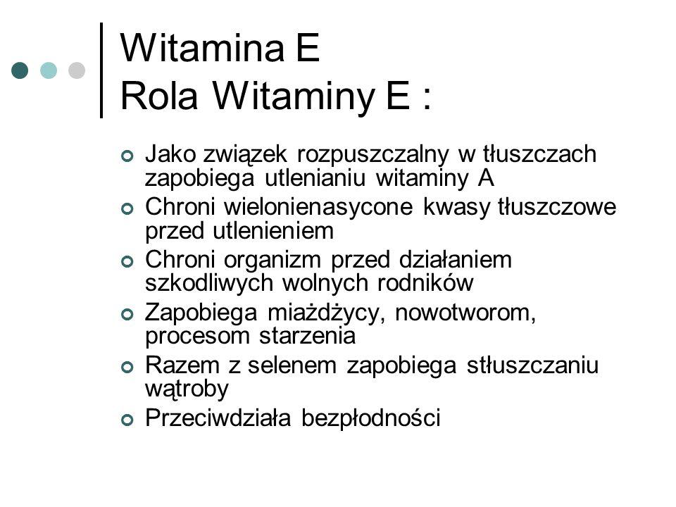 Witamina E Rola Witaminy E : Jako związek rozpuszczalny w tłuszczach zapobiega utlenianiu witaminy A Chroni wielonienasycone kwasy tłuszczowe przed ut