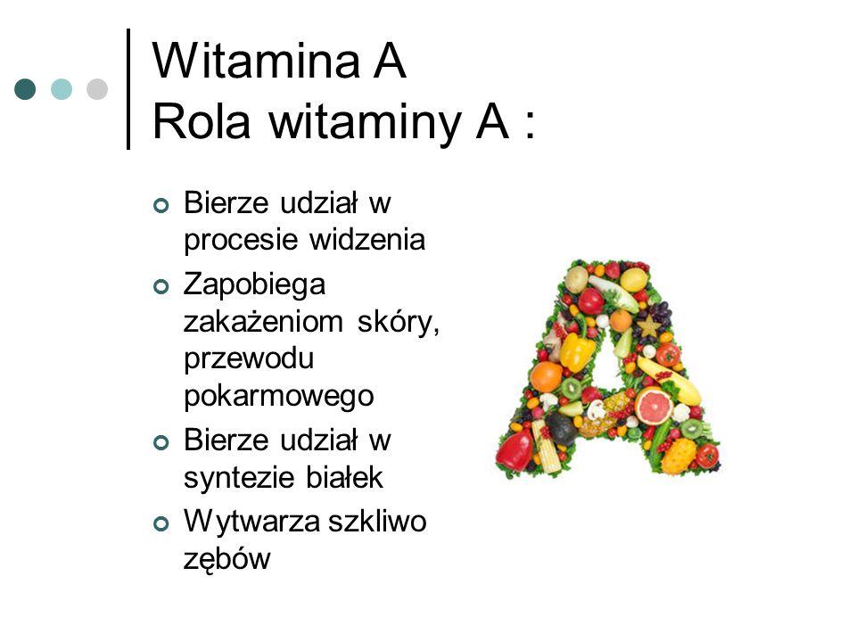 Witamina A Rola witaminy A : Bierze udział w procesie widzenia Zapobiega zakażeniom skóry, przewodu pokarmowego Bierze udział w syntezie białek Wytwar
