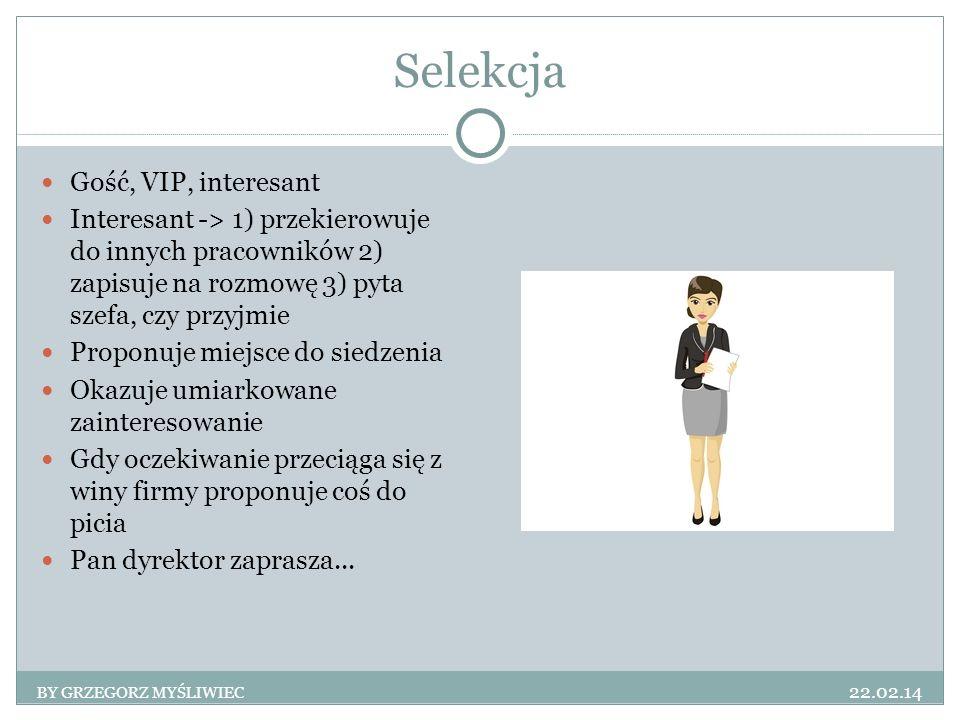 Selekcja Gość, VIP, interesant Interesant -> 1) przekierowuje do innych pracowników 2) zapisuje na rozmowę 3) pyta szefa, czy przyjmie Proponuje miejs