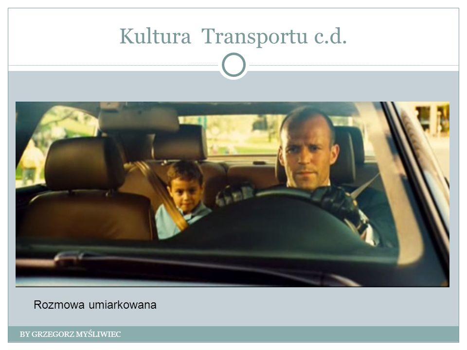 Kultura Transportu c.d. BY GRZEGORZ MYŚLIWIEC Rozmowa umiarkowana