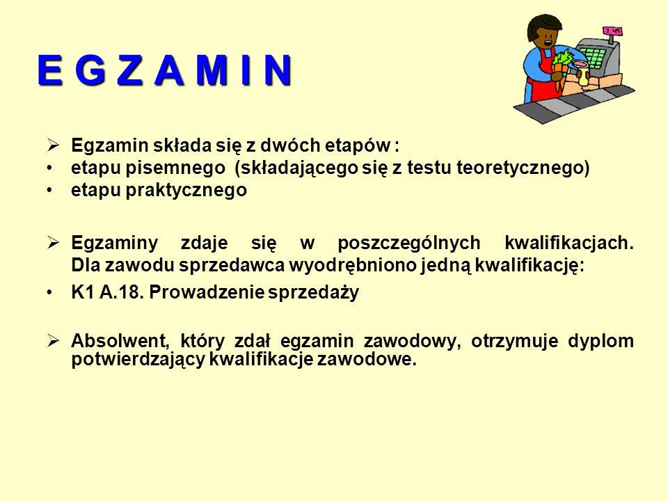 E G Z A M I N  Egzamin składa się z dwóch etapów : etapu pisemnego (składającego się z testu teoretycznego) etapu praktycznego  Egzaminy zdaje się w poszczególnych kwalifikacjach.