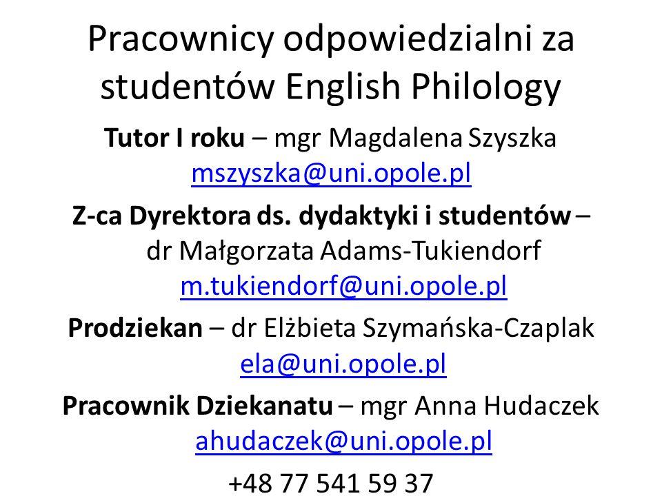 Pracownicy odpowiedzialni za studentów English Philology Tutor I roku – mgr Magdalena Szyszka mszyszka@uni.opole.pl Z-ca Dyrektora ds.