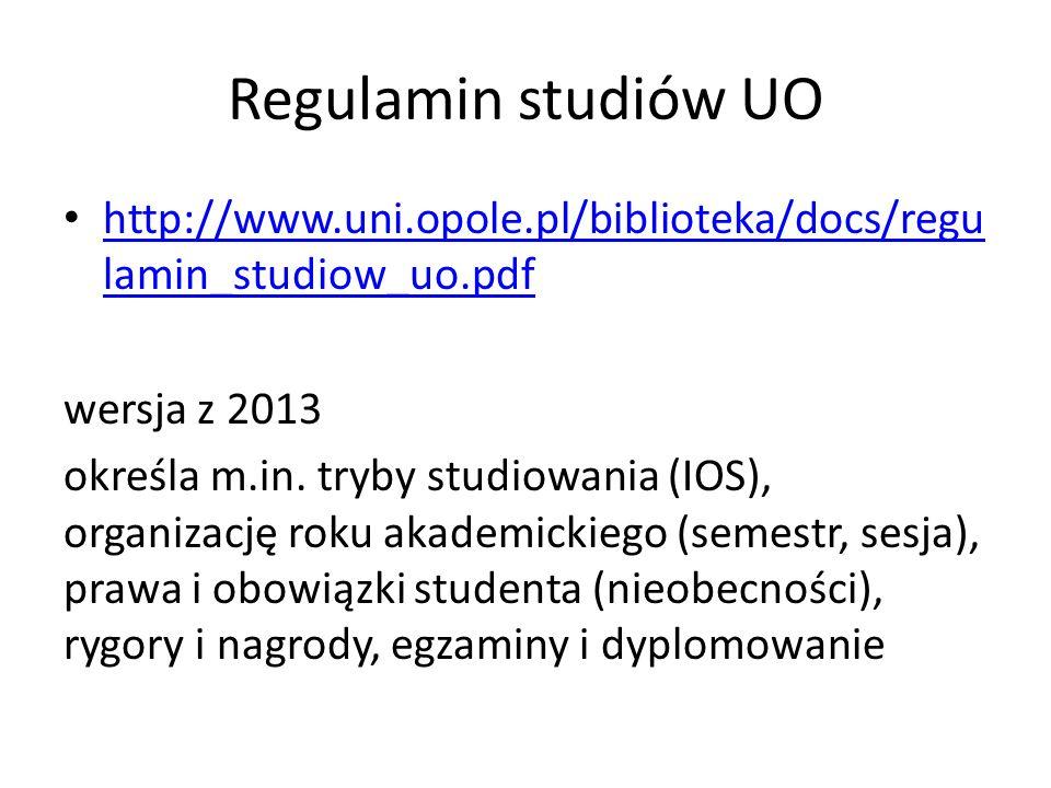 Regulamin studiów UO http://www.uni.opole.pl/biblioteka/docs/regu lamin_studiow_uo.pdf http://www.uni.opole.pl/biblioteka/docs/regu lamin_studiow_uo.pdf wersja z 2013 określa m.in.