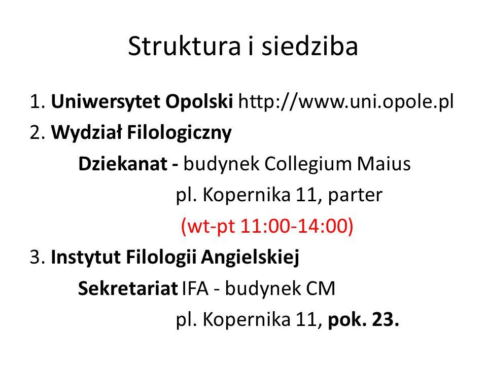 Struktura i siedziba 1. Uniwersytet Opolski http://www.uni.opole.pl 2.