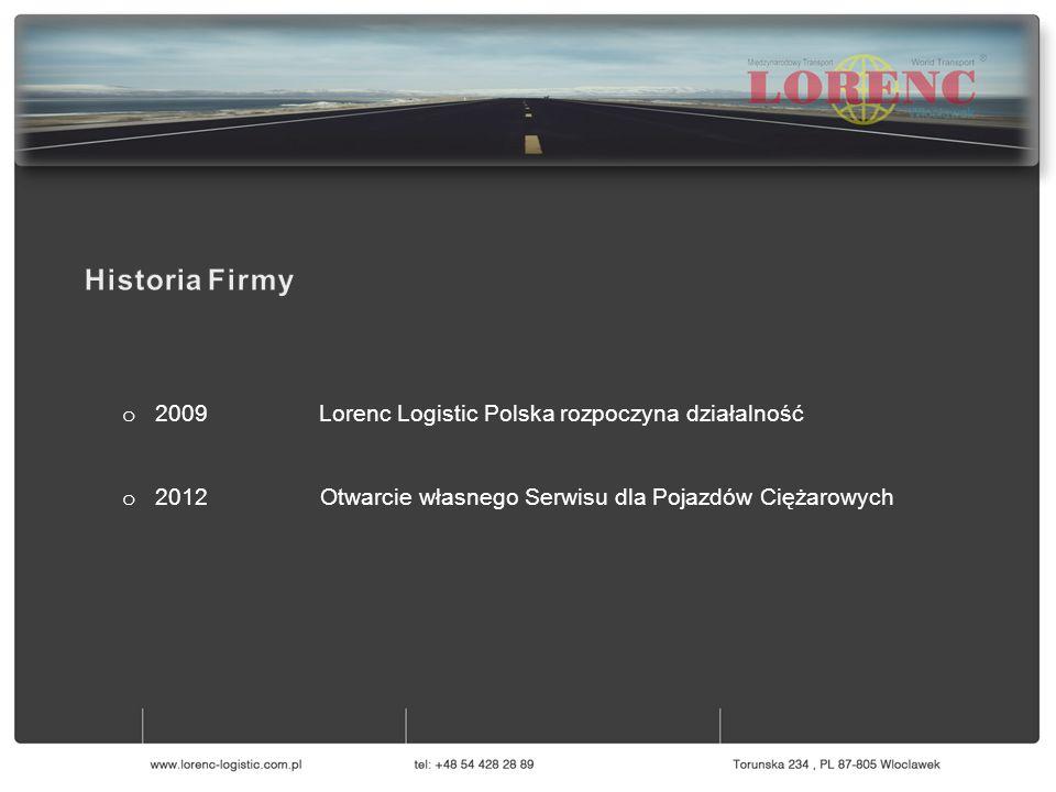 0 o 2009 Lorenc Logistic Polska rozpoczyna działalność o 2012 Otwarcie własnego Serwisu dla Pojazdów Ciężarowych