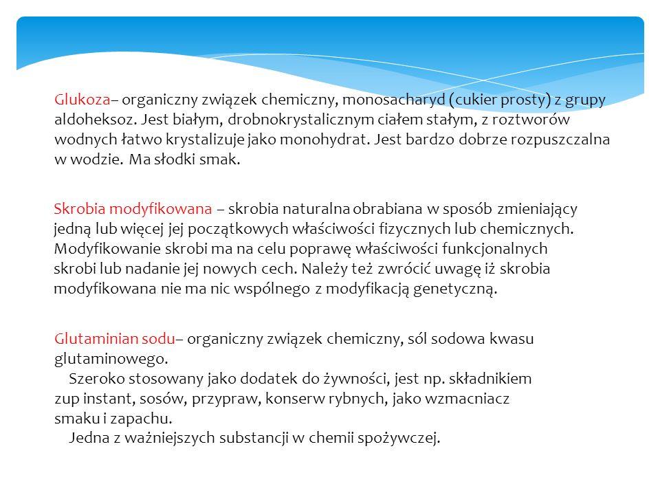 Glukoza– organiczny związek chemiczny, monosacharyd (cukier prosty) z grupy aldoheksoz.