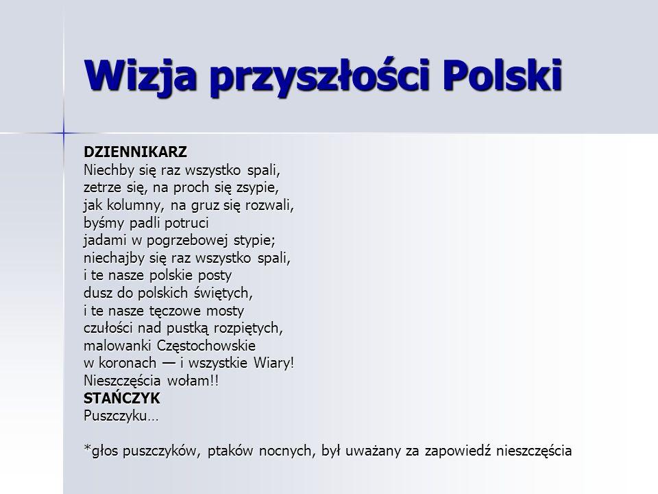 Wizja przyszłości Polski DZIENNIKARZ Niechby się raz wszystko spali, zetrze się, na proch się zsypie, jak kolumny, na gruz się rozwali, byśmy padli po