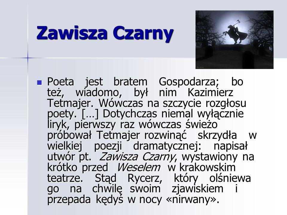 Zawisza Czarny Poeta jest bratem Gospodarza; bo też, wiadomo, był nim Kazimierz Tetmajer. Wówczas na szczycie rozgłosu poety. […] Dotychczas niemal wy