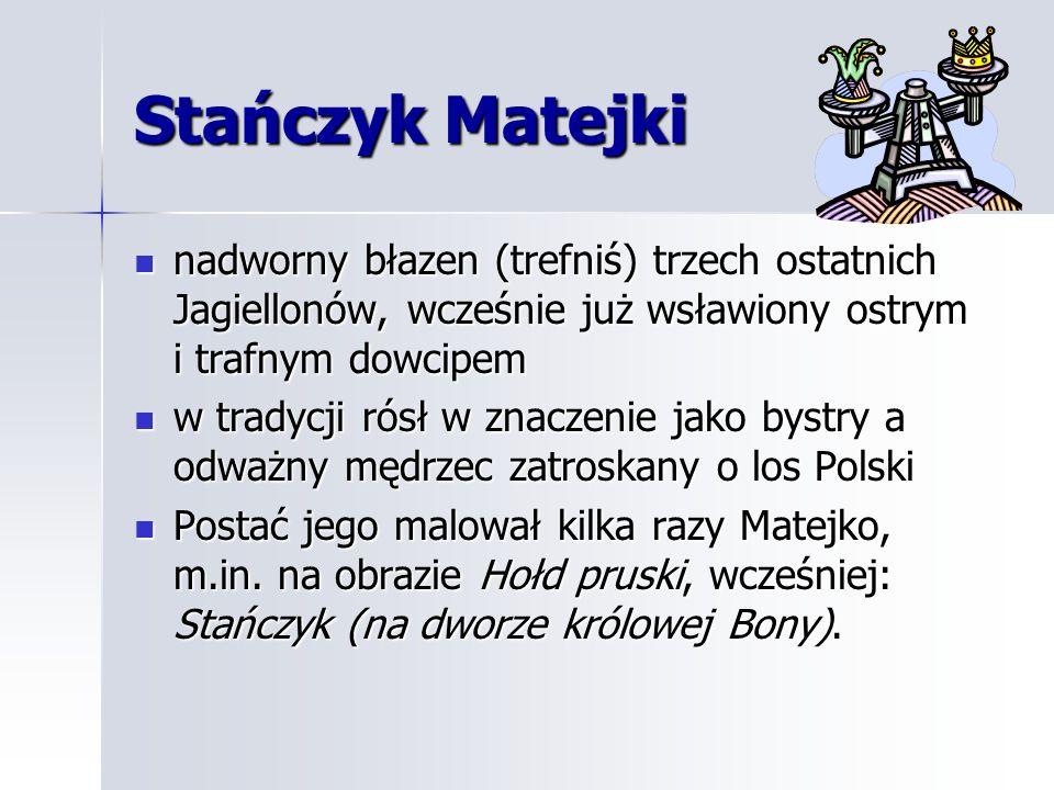 Stańczyk Matejki nadworny błazen (trefniś) trzech ostatnich Jagiellonów, wcześnie już wsławiony ostrym i trafnym dowcipem nadworny błazen (trefniś) tr