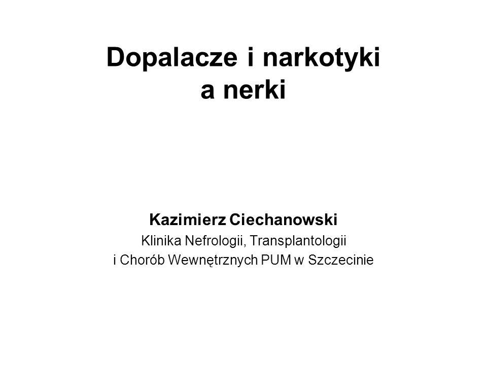 Dopalacze i narkotyki a nerki Kazimierz Ciechanowski Klinika Nefrologii, Transplantologii i Chorób Wewnętrznych PUM w Szczecinie