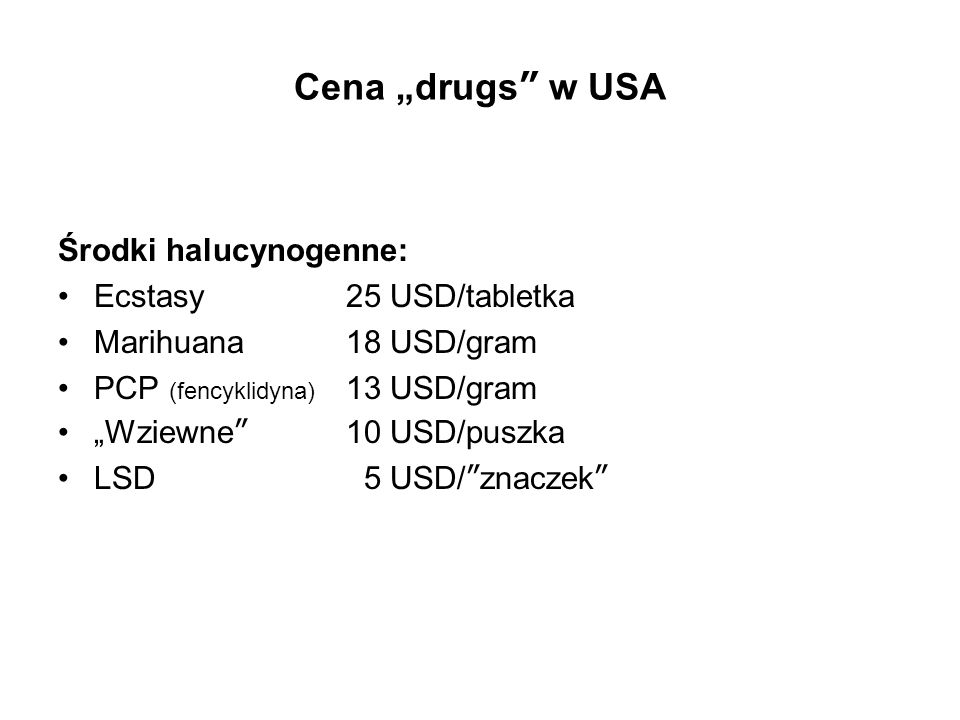 "Cena ""drugs w USA Opioidy: Heroina93 USD/gram Oxycodone29 USD/tabletka Stymulanty: Methamphetamina98 USD/gram Kokaina73 USD/gram Crack20 USD/rock Uspakajające: Benzodiazepiny 6 USD/tabletka"
