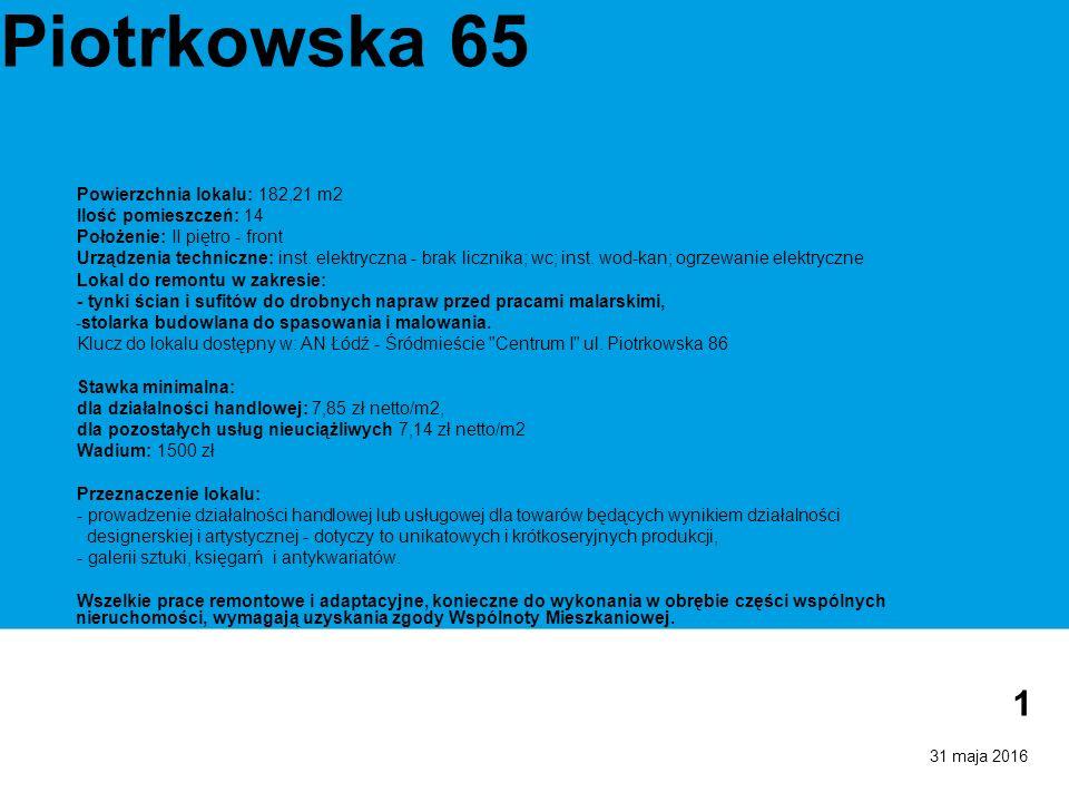 31 maja 2016 1 Piotrkowska 65 Powierzchnia lokalu: 182,21 m2 Ilość pomieszczeń: 14 Położenie: II piętro - front Urządzenia techniczne: inst.