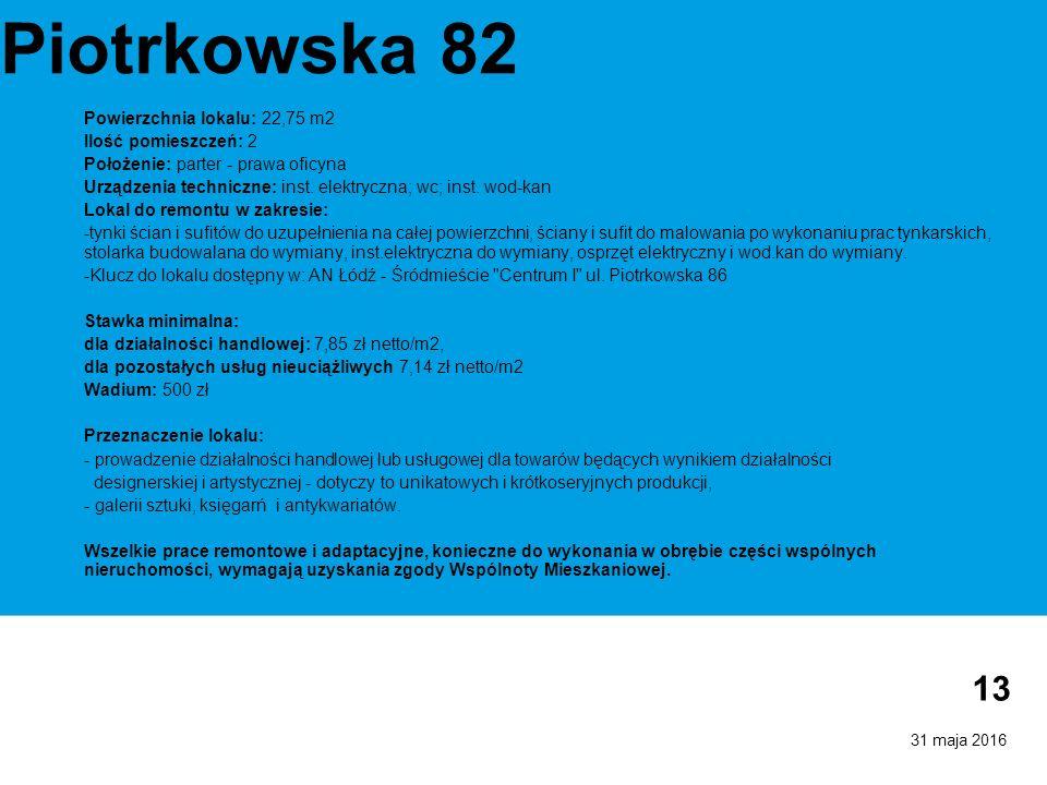 31 maja 2016 13 Piotrkowska 82 Powierzchnia lokalu: 22,75 m2 Ilość pomieszczeń: 2 Położenie: parter - prawa oficyna Urządzenia techniczne: inst.
