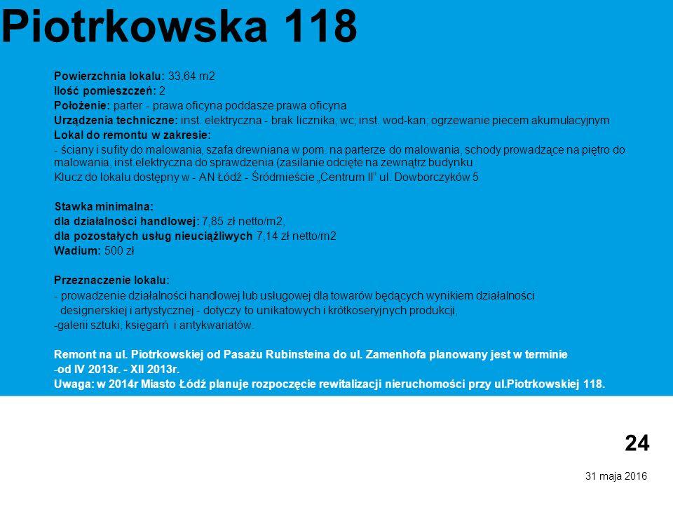 31 maja 2016 24 Piotrkowska 118 Powierzchnia lokalu: 33,64 m2 Ilość pomieszczeń: 2 Położenie: parter - prawa oficyna poddasze prawa oficyna Urządzenia