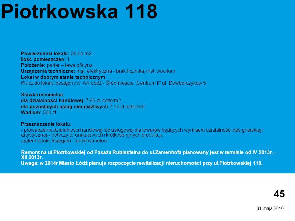 31 maja 2016 45 Piotrkowska 118 Powierzchnia lokalu: 39,04 m2 Ilość pomieszczeń: 1 Położenie: parter – lewa oficyna Urządzenia techniczne: inst. elekt